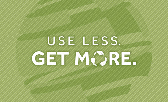 Use Less. Get More